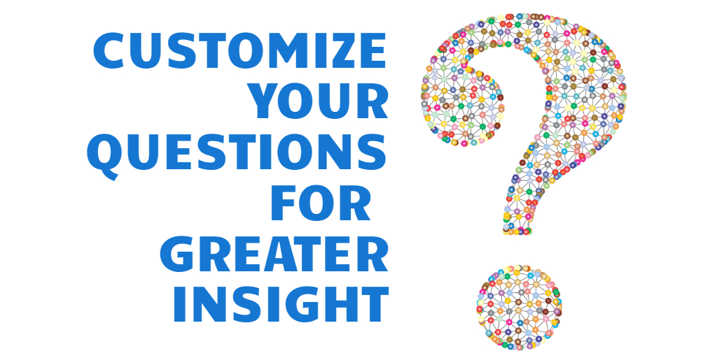 Customize your questions for greater insight