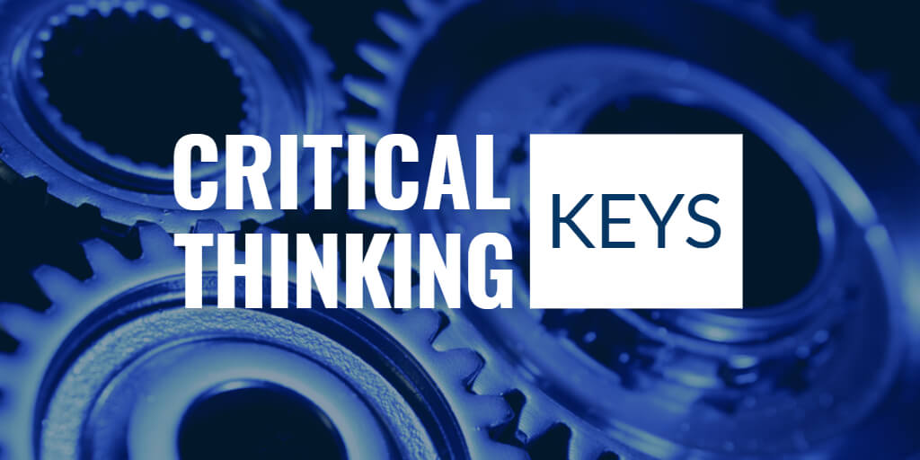 Critical Thinking Keys are the reasoning skills college students need to succeed