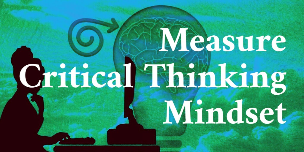 Measure critical thinking mindset