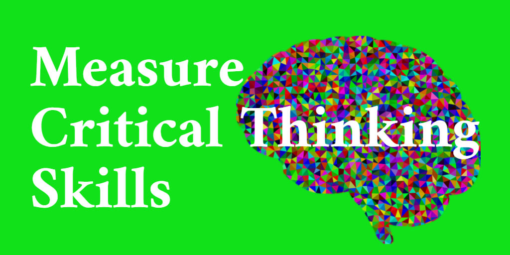 Measure critical thinking skills