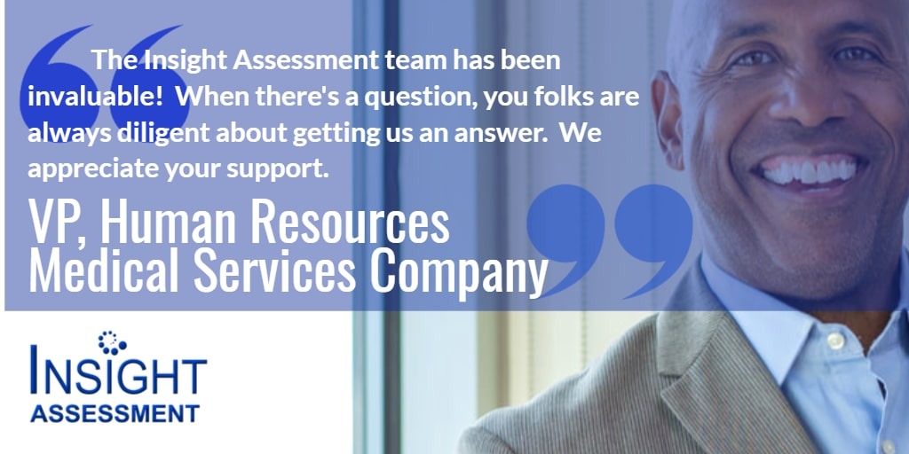 Medical Services Company HR VP compliments Insight Assessment on service