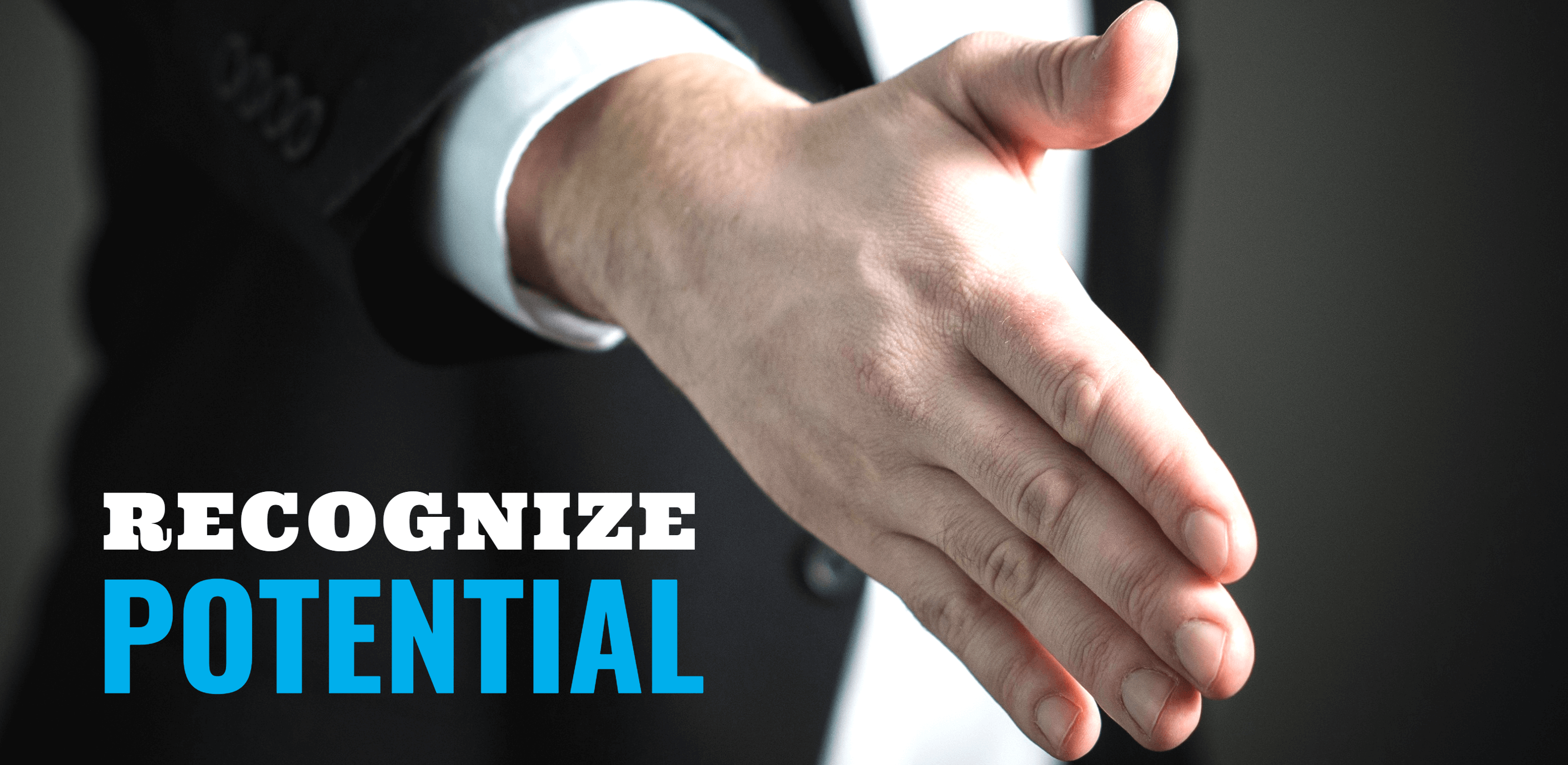 Hand reaching out for a handshake. Text says recognize potential