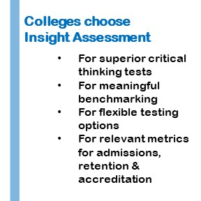 Colleges choose Insight Assessment for superior critical thinking tests, meaningful benchnarking, flexible testing options and metrics for admissions, retention & accreditation