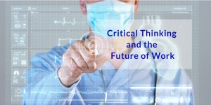 High Tech worker pointing to digital screen labeled Critical Thinking and the Future of Work