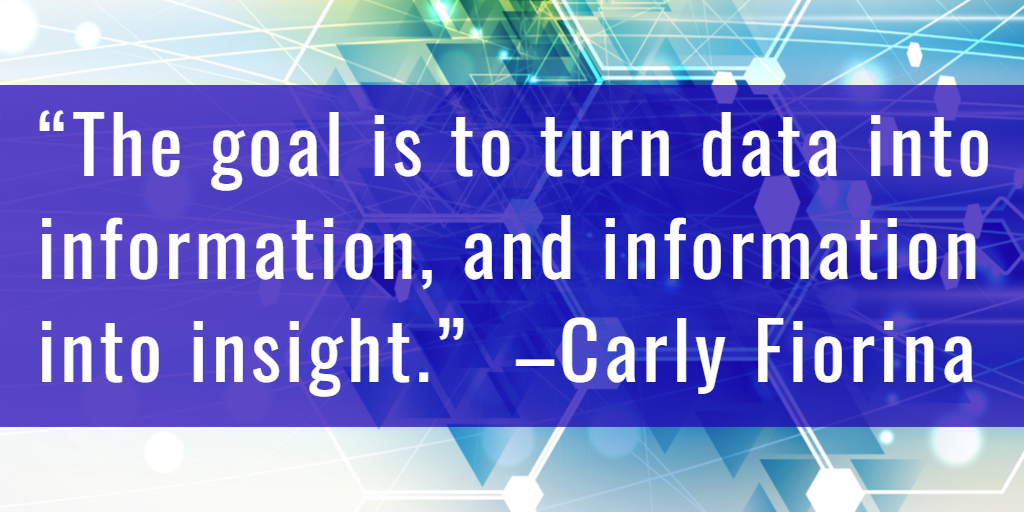 """Quotation: """"The goal is to turn data into information, and information into insight"""" Carly Fiorina"""