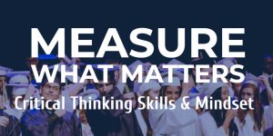 Measure what matters: Critical Thinking skills and mindset
