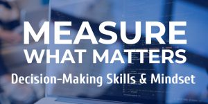 Measure what matters: decision-making skills and mindset