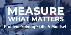 Measure what matters:problem-solving skills and mindset